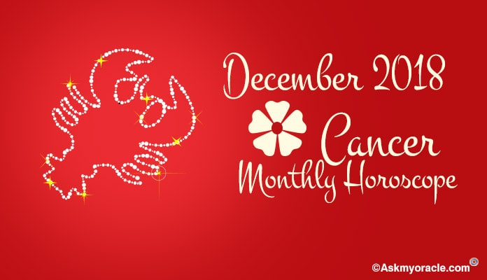 Cancer December 2018 Horoscope - Cancer Monthly Astrology