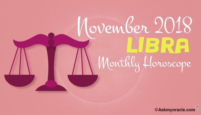 Libra November Monthly Horoscope 2018 – Libra Love, Money, Career Horoscope