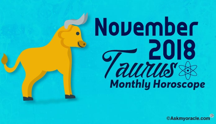 Taurus November 2018 – Taurus Monthly Horoscope