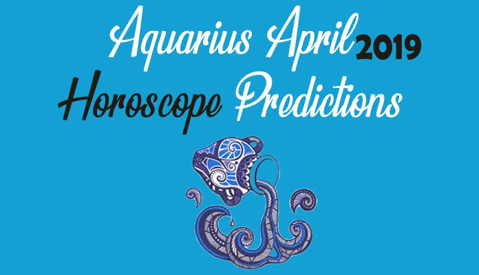 Aquarius April 2019 Monthly Horoscope Predictions