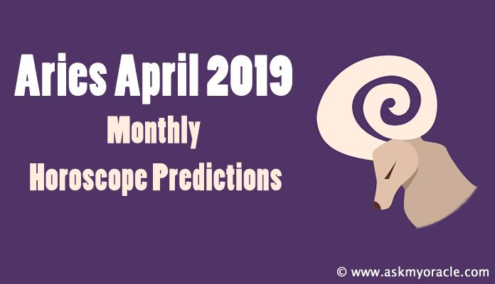 Aries April 2019 Horoscope Predictions