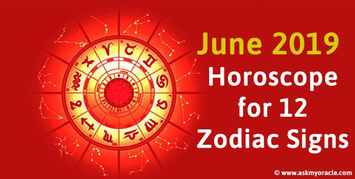 June 2019 Monthly Horoscope for All 12 Zodiac Signs