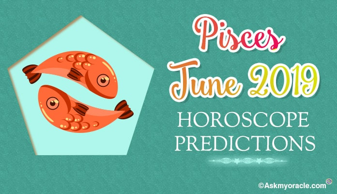 Pisces June 2019 Monthly horoscope