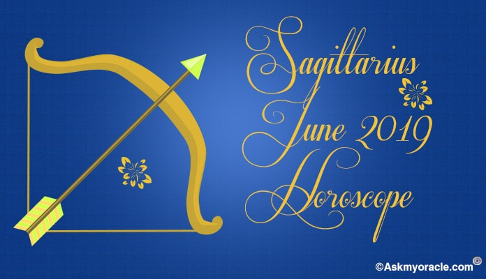 Sagittarius June 2019 Monthly Horoscope Predictions