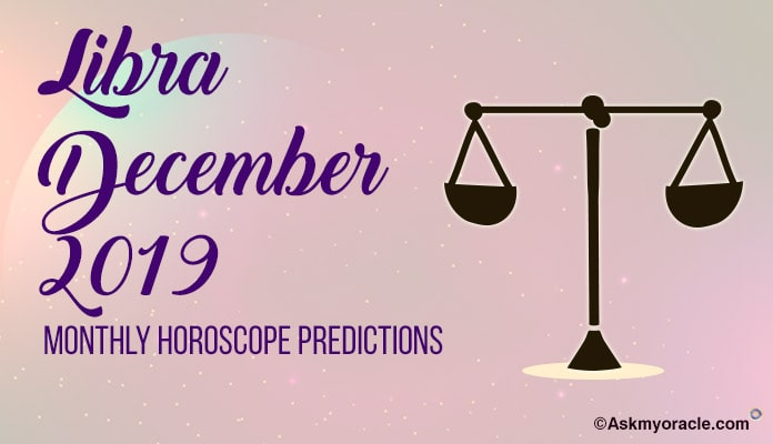 Libra December 2019 Monthly Horoscope Predictions