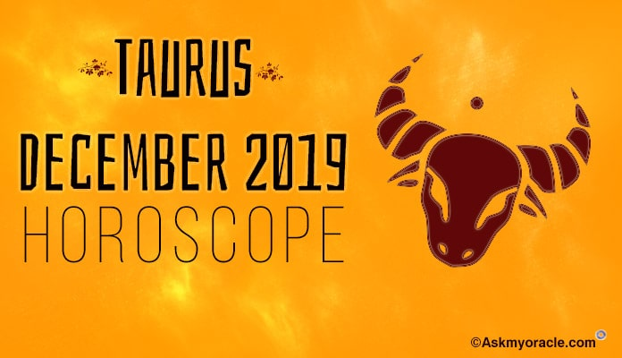 Taurus December 2019 Horoscope, Monthly Horoscope predictions
