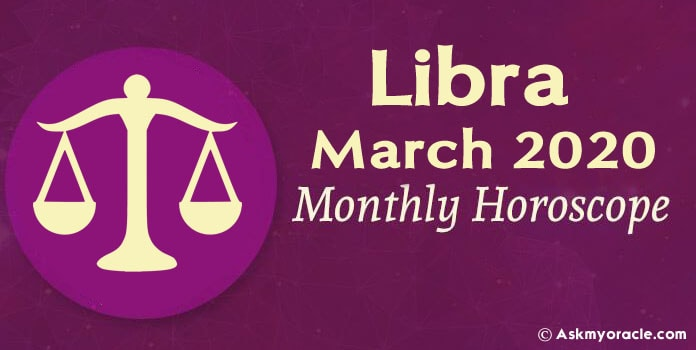 Libra March 2020 Horoscope, Libra Monthly Horoscope predictions