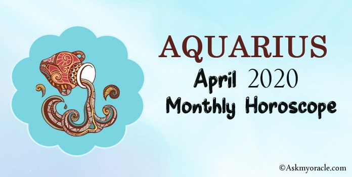 Aquarius April 2020 Horoscope - April Monthly Horoscope